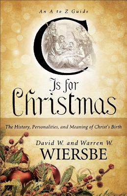 C Is for Christmas: The History, Personalities, and Meaning of Christs Birth