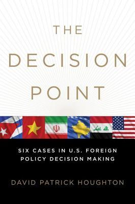 The Decision Point: Six Cases in U.S. Foreign Policy Decision Making