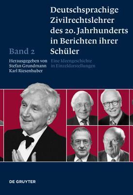 Deutschsprachige Zivilrechtslehrer Des 20. Jahrhunderts in Berichten Ihrer Schuler Band 2: Eine Ideengeschichte in Einzeldarstellungen
