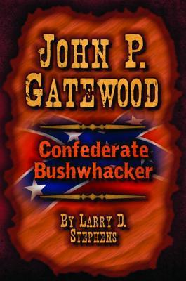 John P. Gatewood: Confederate Bushwhacker