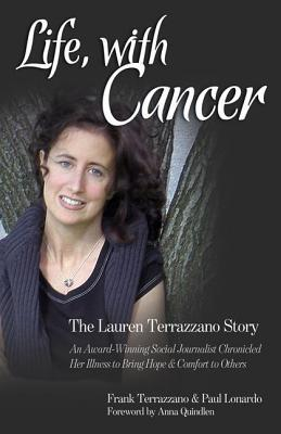 Life, with Cancer: An Award-Winning Social Journalist Stricken with Lung Cancer Chronicled Her Illness to Bring Hope and Comfort to Others