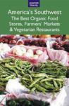 America's Southwest: The Best Organic Food Stores, Farmers' Markets & Vegetarian Restaurants
