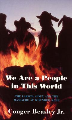 We Are a People in This World: The Lakota Sioux and the Massacre at Wounded Knee