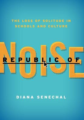 Republic of Noise by Diana Senechal