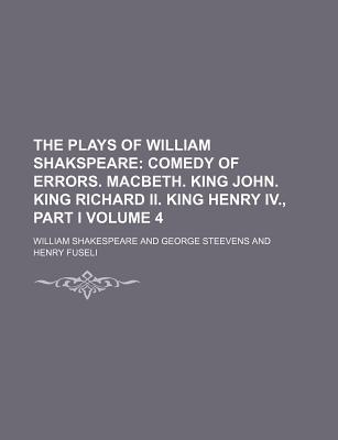 Comedy of Errors. Macbeth. King John. King Richard II. King Henry IV., Part I (The Plays of William Shakspeare Volume 4)