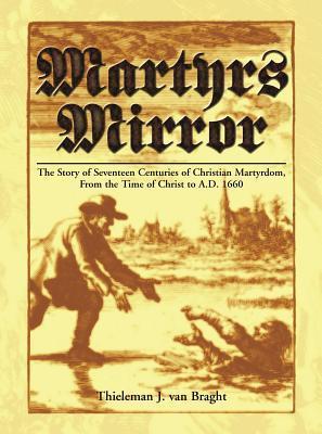 Martyrs Mirror by Thieleman J. Van Braght