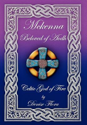 McKenna: Beloved of Aodh Celtic God of Fire