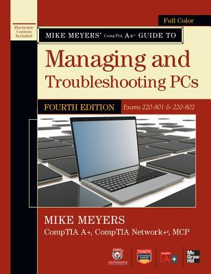 Mike Meyers' Comptia A+ Guide to Managing and Troubleshooting PCs, 4th Edition (Exams 220-801 & 220-802)