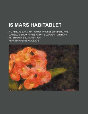 Is Mars Habitable?; A Critical Examination of Professor Percival Lowell's Book Mars and Its Canals, with an Alternative Explanation