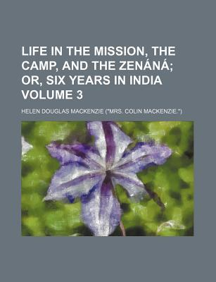Life in the Mission, the Camp, and the Zenana; Or, Six Years in India Volume 3