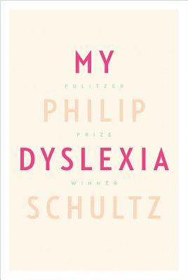 My Dyslexia by Philip Schultz