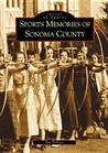 Sports Memories of Sonoma County, California (Images of Sports)