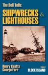 The Bell Tolls: Shipwrecks & Lighthouses: Volume 1 Block Island