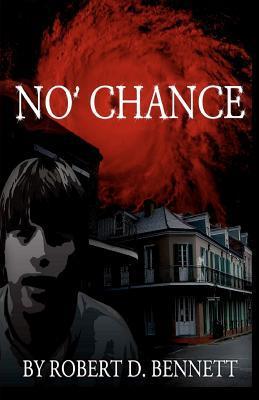 No' Chance by Robert D.   Bennett