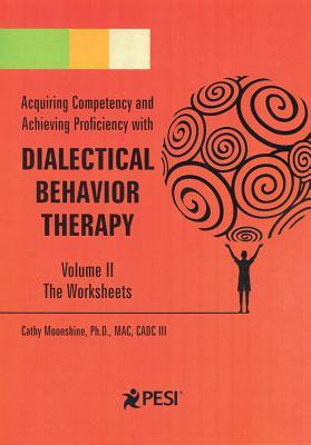 Dialectical Behavior Therapy Volume 2 - Companion Worksheets