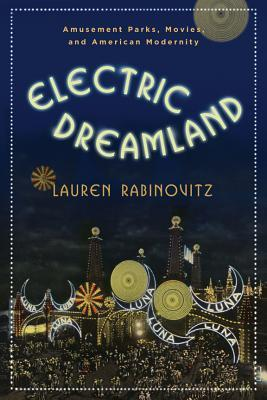 Ebook Electric Dreamland: Amusement Parks, Movies, and American Modernity by Lauren Rabinovitz PDF!