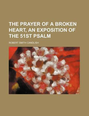 The Prayer of a Broken Heart, an Exposition of the 51st Psalm