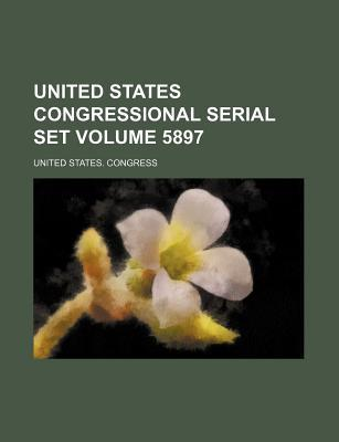 United States Congressional Serial Set Volume 5897