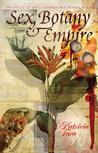 Sex, Botany, and Empire by Patricia Fara