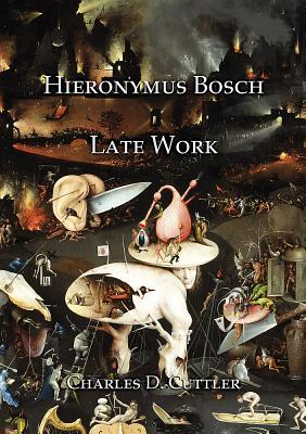 Hieronymus Bosch: Late Work