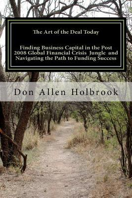 The Art of the Deal Today: Business Considerations Post Global Financial Crisis: America's Foremost Site Location Consultant & Economic Development Economist