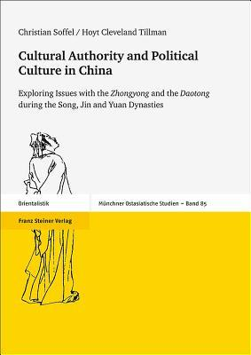 Cultural Authority and Political Culture in China: Exploring Issues with the 'zhongyong' and the 'daotong' During the Song, Jin and Yuan Dynasties