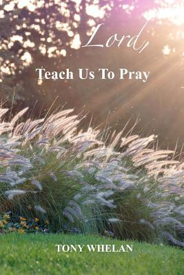 Lord, Teach Us to Pray: Twenty-One Days of Developing Spiritual Practices
