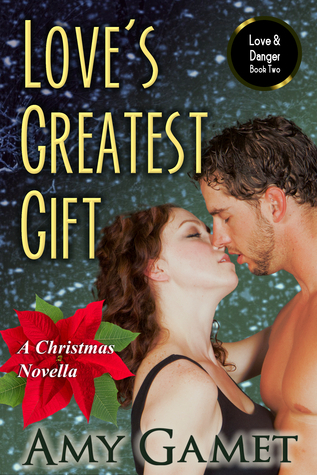 Loves Greatest Gift: A Christmas Novella(Love and Danger 2)