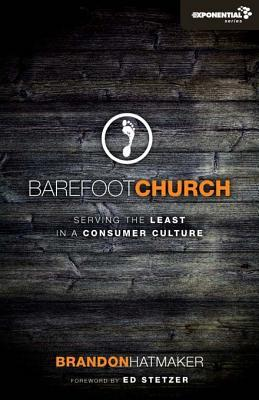 Ebook Barefoot Church: Serving the Least in a Consumer Culture by Brandon Hatmaker PDF!