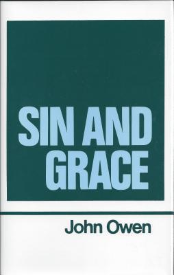 Sin and Grace (Works of John Owen, Volume 7)