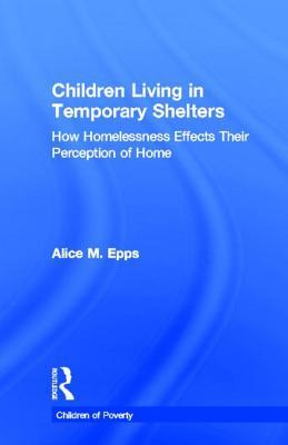 Children Living in Temporary Shelters: How Homelessness Effects Their Perception of Home
