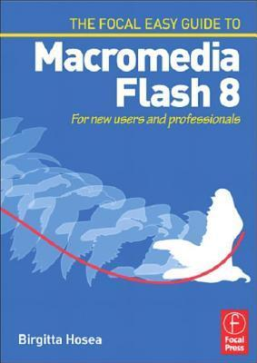 Focal Easy Guide to Macromedia Flash 8: For New Users and Professionals
