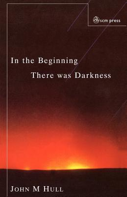 Ebook In The Beginning There Was Darkness: A Blind Person's Conversations With The Bible by John M. Hull DOC!