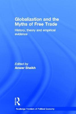Globalization and the Myths of Free Trade: History, Theory, and Empirical Evidence