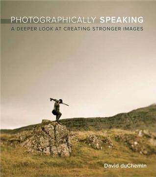 Photographically Speaking by David duChemin