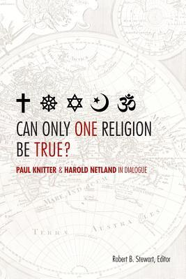 Can Only One Religion Be True?: Paul Knitter and Harold Netland in Dialogue