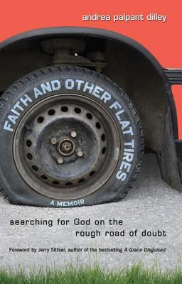 Faith and Other Flat Tires: Searching for God on the Rough Road of Doubt