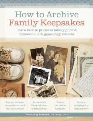 How to Archive Family Keepsakes: Learn How to Preserve Family Photos, Memorabilia & Genealogy Records