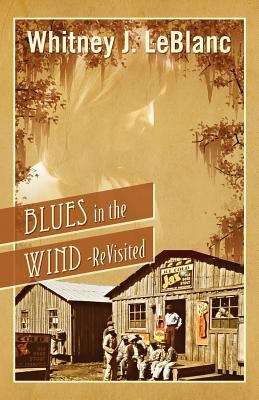 Blues in the Wind-Revisited by Whitney J. LeBlanc