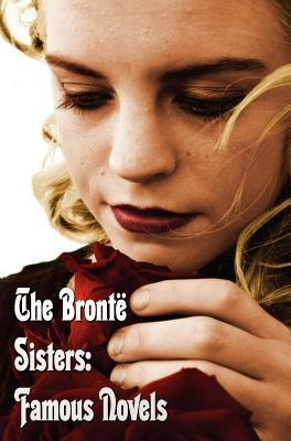 The Brontë Sisters: Famous Novels - Unabridged - Wuthering Heights, Agnes Grey, the Tenant of Wildfell Hall, Jane Eyre