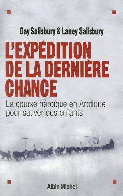 L'expédition de la dernière chance : la course héroïque en Arctique pour sauver des enfants
