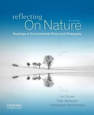 Reflecting on Nature: Readings in Environmental Ethics and Philosophy