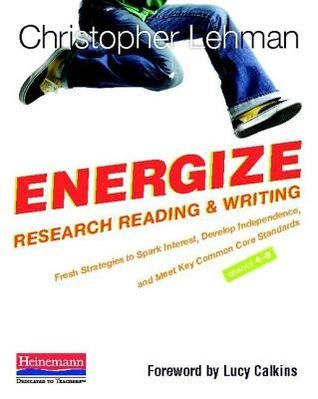 Energize Research Reading and Writing: Fresh Strategies to Spark Interest, Develop Independence, and Meet Key Common Core Standards, Grades 4-8
