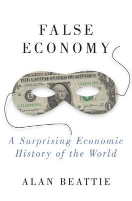 Téléchargement gratuit de livres électroniques False Economy: A Surprising Economic History of the World PDF by Alan Beattie