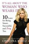 It's All about the Woman Who Wears It: 10 Laws for Being Smart, Successful, and Sexy Too
