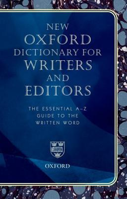 New Oxford Dictionary for Writers and Editors: The Essential A-Z Guide to the Written Word