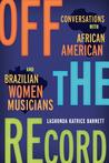 Off the Record: Conversations with African American and Brazilian Women Musicians
