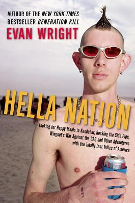 Hella Nation: Looking for Happy Meals in Kandahar, Rocking the Side Pipe, Wingnut's War Against the Gap, and Other Adventures with the Totally Lost Tribesof America