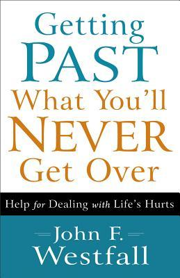 getting-past-what-you-ll-never-get-over-help-for-dealing-with-life-s-hurts