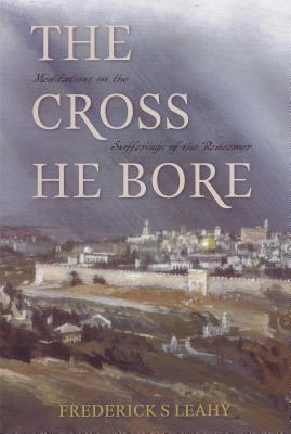 The Cross He Bore by Frederick S. Leahy